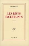 Robert Mallet - Les rives incertaines.