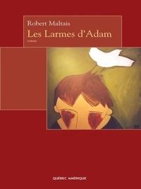 Robert Maltais - Les Larmes d'Adam.
