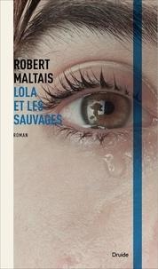 Robert Maltais - Lola et les Sauvages.