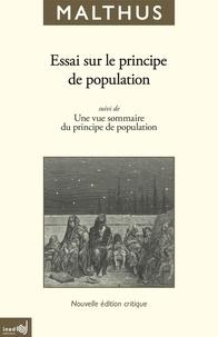 Robert Malthus - Essai sur le principe de population - En tant qu'il influe sur le progrès futur de la société, avec des remarques sur les théories de M. Godwin, de M. Condorcet et d'autres auteurs suivi de Une vue sommaire du principe de population.