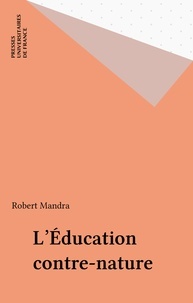 Robert Mandra - L'éducation contre-nature.