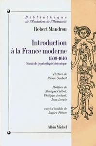 Robert Mandrou - INTRODUCTION A LA FRANCE MODERNE. - Essai de psychologie historique, 1500-1640 suivi d'inédits de Lucien Febvre sur le XVIème siècle.