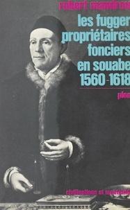 Robert Mandrou et Philippe Ariès - Les Fugger, propriétaires fonciers en Souabe, 1560-1618 - Étude de comportements socio-économiques à la fin du XVIe siècle.