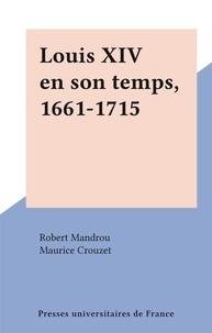 Robert Mandrou et Maurice Crouzet - Louis XIV en son temps, 1661-1715.