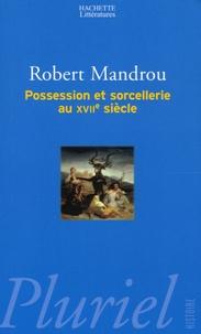 Robert Mandrou - Possessions et sorcellerie au 17e siècle.