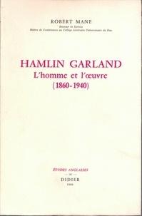 Robert Mane - Hamlin Garland, l'homme et l'oeuvre (1860-1940).