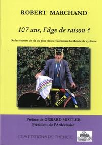 Robert Marchand - 107 ans, l'âge de raison ? - Ou les secrets de vie du plus vieux recordman du monde de cyclisme.