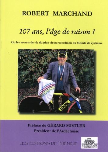 107 ans, l'âge de raison ?. Ou les secrets de vie du plus vieux recordman du monde de cyclisme