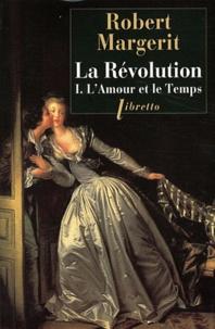 Robert Margerit - La Révolution Tome 1 : L'amour et le temps.
