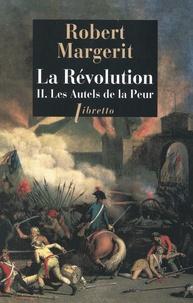 Robert Margerit - La Révolution Tome 2 : Les Autels de la Peur.