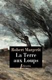 Robert Margerit - La Terre aux Loups.