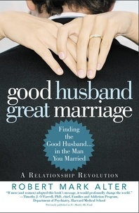 Robert Mark Alter et Jane Alter - Good Husband, Great Marriage - Finding the Good Husband...in the Man You Married.