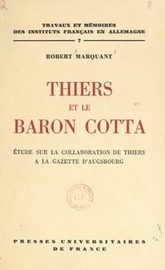 Robert Marquant - Thiers et le baron Cotta - Étude sur la collaboration de Thiers à la Gazette d'Augsbourg.