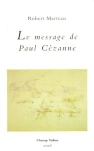 Robert Marteau - Le message de Paul Cézanne.