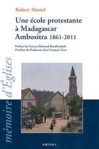 Robert Martel - Une école protestante à Madagascar Ambositra 1861-2011 - Le temple école devenu le lycée FJKM Benjamin Escande.