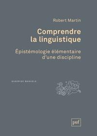 Robert Martin - Comprendre la linguistique - Epistémologie élémentaire d'une discipline.