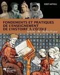 Robert Martineau - Fondements et pratiques de l'enseignement de l'histoire à l'école - Traité de didactique.
