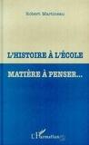 Robert Martineau - L'histoire à l'école, matière à penser.