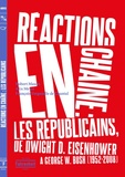 Robert Mason et Alix Meyer - Réactions en chaîne - Les Républicains, de Dwight D. Eisenhower à George w. Bush, 1952-2008.