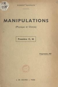Robert Massain - Cahier de manipulations (physique et chimie) - Première C, M. Programme 1957.