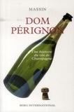 Robert Massin - Dom Pérignon - Une histoire du vin de Champagne.