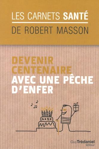 Robert Masson - Devenir centenaire avec une pêche d'enfer.