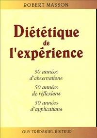 Robert Masson - Diététique de l'expérience - 50 années d'observations, 50 années de réflexions 50 années d'applications.