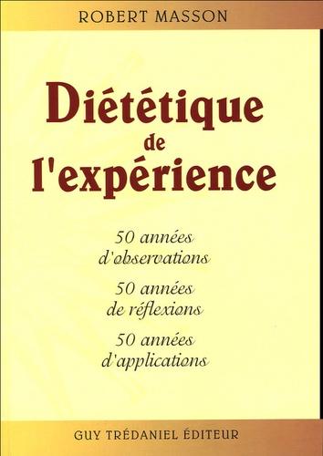 Diététique de l'expérience. 50 années d'observations, 50 années de réflexions 50 années d'applications 2e édition revue et augmentée