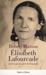 Robert Masson - Elisabeth Lafourcade - Sur les pas du père de Foucauld.