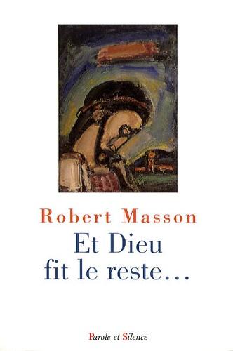 Robert Masson - Et Dieu fit le reste.