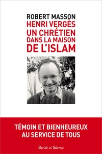 Robert Masson - Henri Vergès - Un chrétien dans la maison de l'islam.