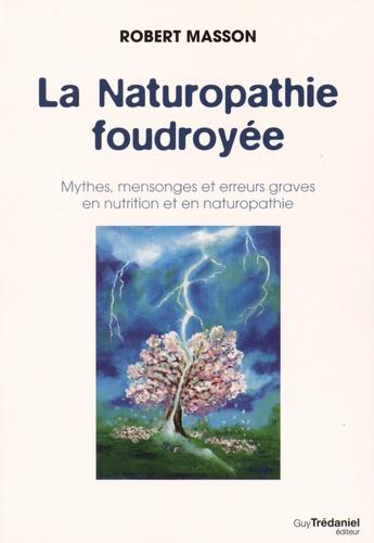 Robert Masson - La naturopathie foudroyée - Mythes, mensonges et erreurs graves en nutrition.