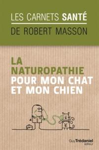 Robert Masson - La naturopathie pour mon chat et mon chien.