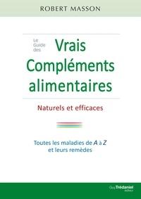 Robert Masson - Le guide des vrais compléments alimentaires - Naturels et efficaces.