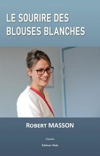 Livres électroniques Bibliothèques en ligne Livres gratuits Le sourire des blouses blanches 9782379162329 in French par Robert Masson iBook MOBI RTF