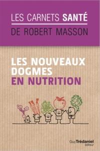 Robert Masson - Les nouveaux dogmes en nutrition.