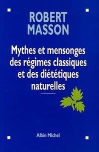 Robert Masson - Mythes et mensonges des régimes classiques et diététiques naturelles.
