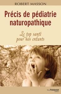 Robert Masson - Précis de pédiatrie naturopathique - Le top santé pour nos enfants.