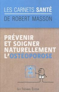 Robert Masson - Prévenir et soigner naturellement l'ostéoporose.