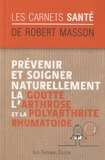 Robert Masson - Prévenir et soigner naturellement la goutte, l'arthrose et la polyarthrite rumathoïde.