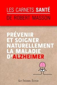 Robert Masson - Prévenir et soigner naturellement la maladie d'Alzheimer.