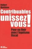 Robert Matthieu - Contribuables, unissez vous ! - Pour en finir avec l'égoïsme fiscal.