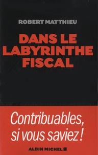 Robert Matthieu - Dans le labyrinthe fiscal.