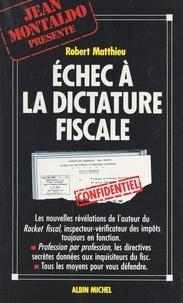 Robert Matthieu et Jean Lemierre - Échec à la dictature fiscale.