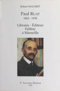 Robert Maumet - Paul Ruat 1862-1938 - Libraire, éditeur, félibre à Marseille.