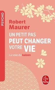 Robert Maurer - Un petit pas peut changer votre vie - La voie du kaizen.