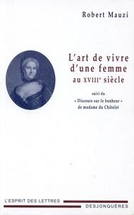 """Robert Mauzi - L'art de vivre d'une femme au XVIIIe siècle - Suivi du """"Discours sur le bonheur"""" de Madame du Châtelet."""