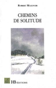 Robert Mazoyer - Chemins de solitude - [nouvelles.