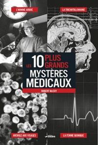 Robert McCoy - Les 10 plus grands mystères médicaux.