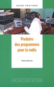Produire des programmes pour la radio - Robert McLeish |